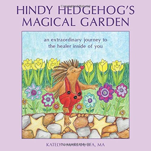 9780997021509: Hindy Hedgehog's Magic Garden: an extraordinary Journey to the healer inside of you (Awakened Children) (Volume 1)
