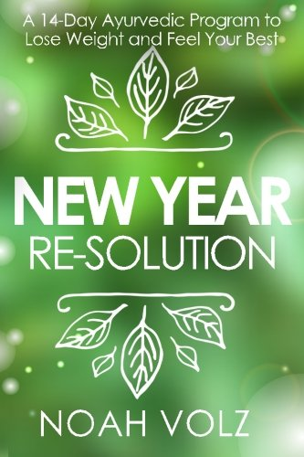 9780997039412: New Year Re-Solution: A 14-Day Ayurvedic Program to Lose Weight and Feel Your Best (Full Color)