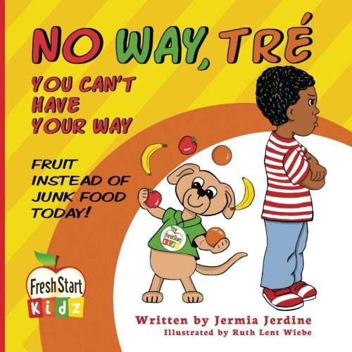 9780997046601: No Way, Tré You Can't Have Your Way: Fruit Instead Of Junk Food Today (Volume 1)