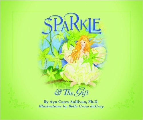 Sparkle & the Gift 2nd Edition (Hardback): Ph.d. Ayn Cates