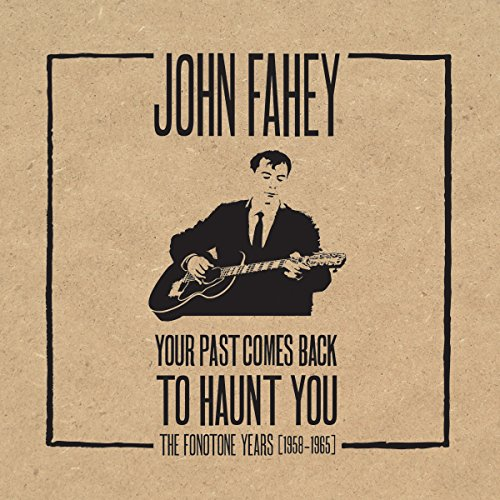 John Fahey: Your Past Comes Back to Haunt You: The Fonotone Years 1958-1965: Guerrieri, Claudio, ...