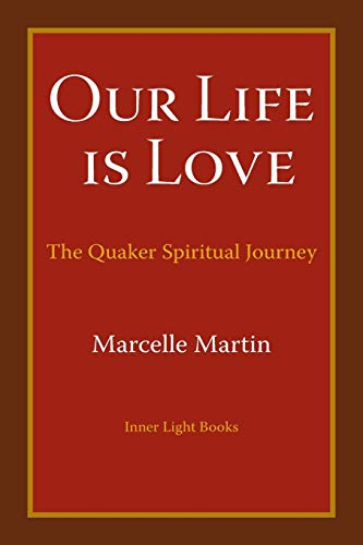 Our Life Is Love : The Quaker Spiritual Journey