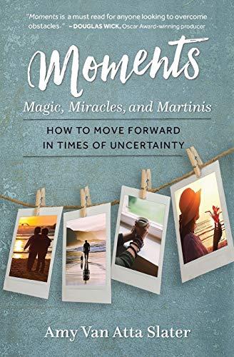 9780997070019: Moments: Magic, Miracles, and Martinis