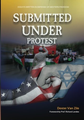 9780997071504: Submitted Under Protest: Essays Written in Defense of Western Freedom
