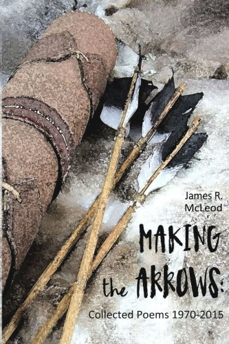 9780997081305: Making the Arrows: Collected Poems 1970-2015