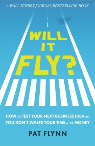 9780997082302: Will It Fly?: How to Test Your Next Business Idea So You Don't Waste Your Time and Money