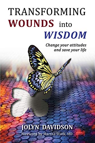 Transforming Wounds into Wisdom: Change Your Attitudes and Save Your Life: Jolyn Davidson MSW