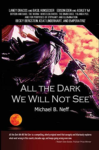 All the Dark We Will Not See: Neff, Michael B