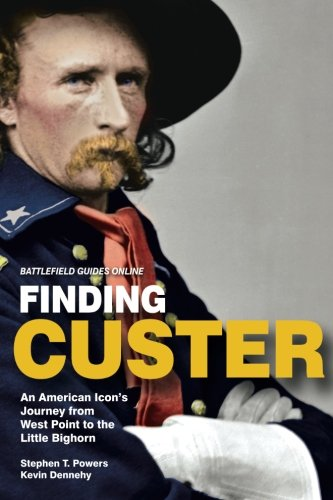 9780997110500: Finding Custer: An American Icon's Journey from West Point to the Little Bighorn (Battlefield Guides Online)