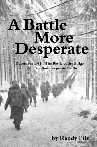 9780997111415: A Battle More Desperate: December 1944 - The Battle of the Bulge . . . and Another Desperate Battle