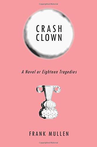 9780997111712: Crash Clown: A Novel or Eighteen Tragedies
