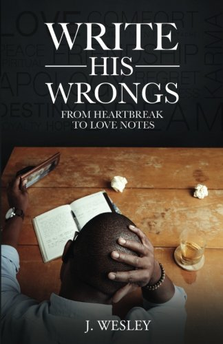 9780997115901: Write His Wrongs From Heartbreak to Love Notes