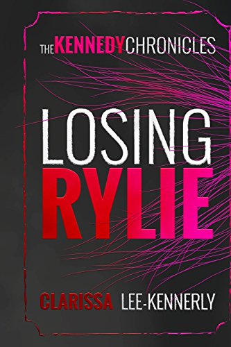 9780997117608: The Kennedy Chronicles: Losing Rylie (Volume 1)