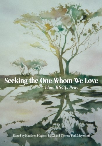 Seeking the One Whom We Love: How: Hughes RSCJ, Kathleen