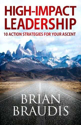 9780997160413: High Impact Leadership: 10 Action Strategies For Your Ascent