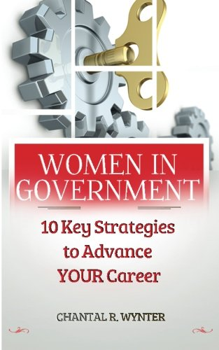 Women In Government: 10 Key Strategies to Advance Your Career: Chantal R Wynter