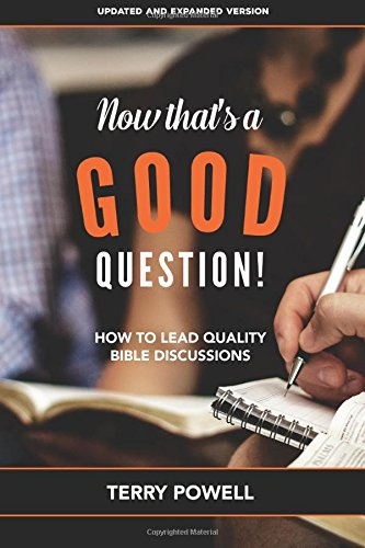 9780997179606: Now That's a Good Question!: How To Lead Quality Bible Discussions