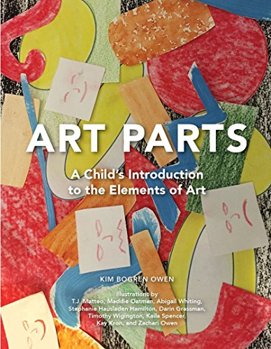Art Parts : A Child's Introduction the Elements of Art 9780997200706 Using simple text and children's art, Art Parts introduces children to 6 elements of art. Designed for children between the ages of 3 an