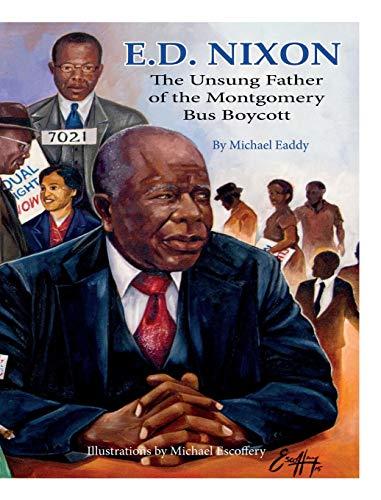 9780997204605: E.D. NIXON: The Unsung Father of The Montgomery Bus Boycott