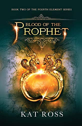 Blood of the Prophet (The Fourth Element) (Volume 2): Ross, Kat