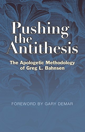 9780997240221: Pushing the Antithesis: The Apologetic Methodology of Greg L. Bahnsen