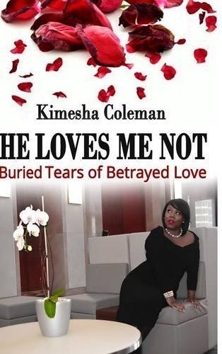 9780997240412: He Loves Me Not: Buried Tears of Betrayed Love