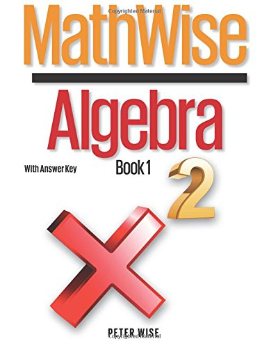 MathWise Algebra, Book 1, with Answer Key: Peter L. Wise