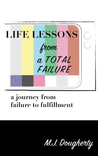 9780997286403: Life Lessons from a Total Failure: A Journey from Failure to Fulfillment