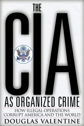 9780997287011: The CIA as Organized Crime: How Illegal Operations Corrupt America and the World