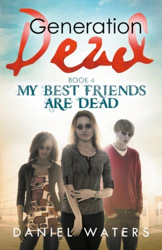 9780997294262: Generation Dead Book 4: My Best Friends Are Dead: Volume 4
