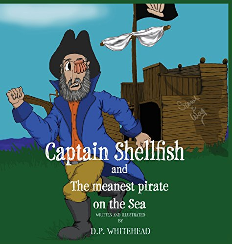 Captain Shellfish and the Meanest Pirate on the Sea: D P Whitehead
