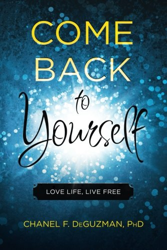 9780997294903: Come Back To Yourself: Love Life, Live Free