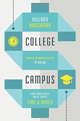 9780997308006: College Without the Campus: Earn Your Degree While Saving Time & Money