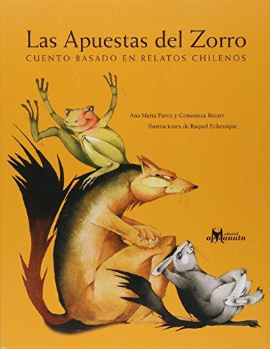 Las Apuestas del Zorro: Cuentos basado en: Ana María Pávez,