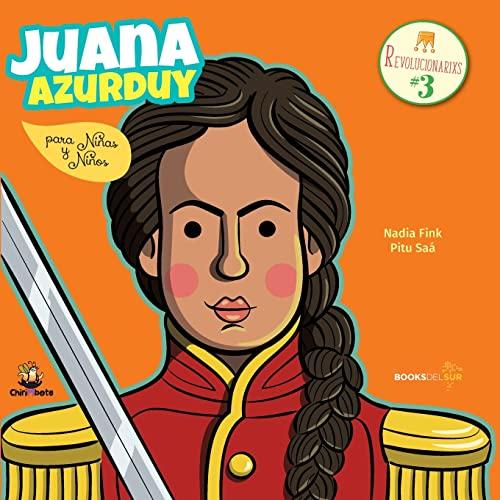 Juana Azurduy para niñas y niños/ Juana: Nadia Fink