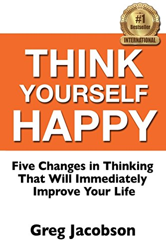 9780997331905: Think Yourself Happy: Five Changes in Thinking That Will Immediately Improve Your Life