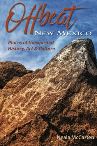 Offbeat New Mexico: Places of Unexpected History, Art, and Culture: McCarten, Neala