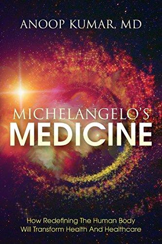Michelangelo's Medicine: How Redefining the Human Body: Kumar, MD Anoop