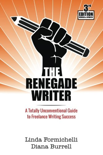 9780997346824: The Renegade Writer: A Totally Unconventional Guide to Freelance Writing Success