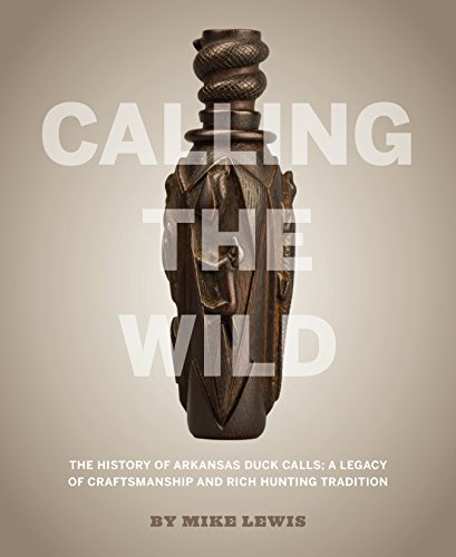 Calling the Wild: The History of Arkansas Duck Calls - A Legacy of Craftsmanship and Rich Hunting Tradition
