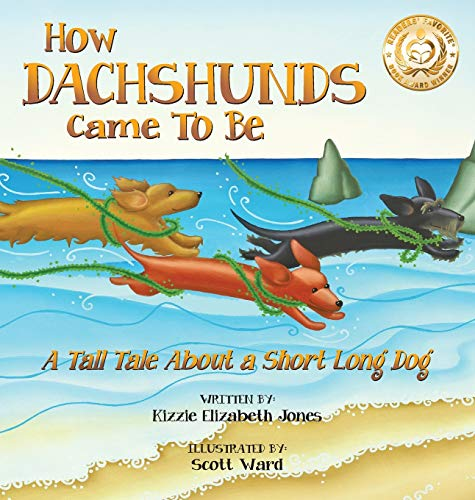 9780997364125: How Dachshunds Came to Be: A Tall Tale about a Short Long Dog (Tall Tales)