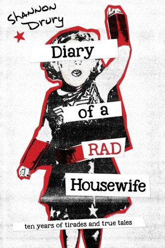 9780997375015: Diary of a Rad Housewife: Ten Years of Tirades and True Tales