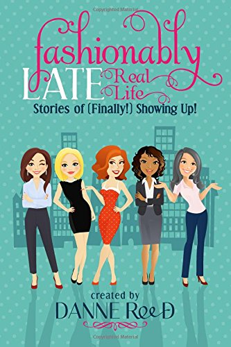 Fashionably Late: Real Life Stories of (Finally!): Reed, Danne; Burruel,