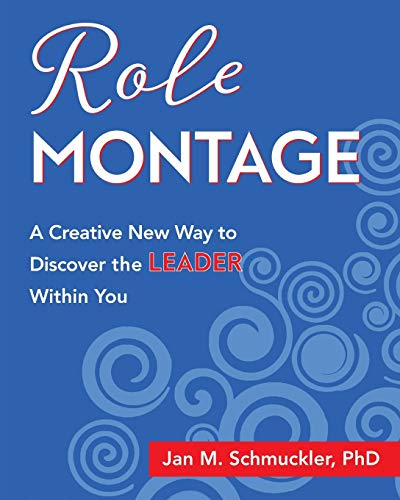Role Montage: A Creative New Way to Discover the LEADER Within You: Jan M. Schmuckler PhD