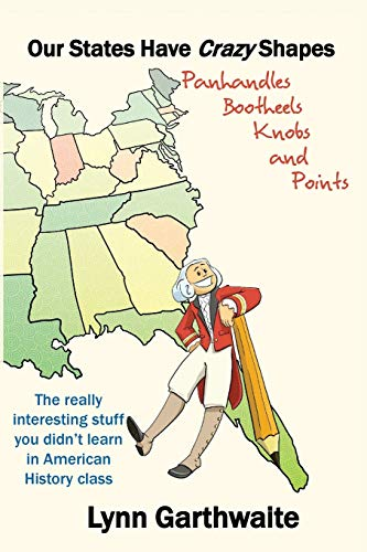 9780997396706: Our States Have Crazy Shapes: Panhandles, Bootheels, Knobs and Points