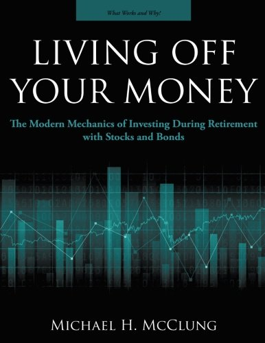 Living Off Your Money: The Modern Mechanics: McClung, Michael H.