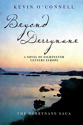 Beyond Derrynane: A Novel of Eighteenth Century Europe (The Derrynane Saga) (Volume 1): O'Connell, ...
