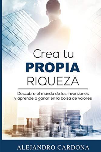 Crea tu Propia Riqueza: Descubre el mundo de las inversiones y aprende a invertir en la bolsa de ...