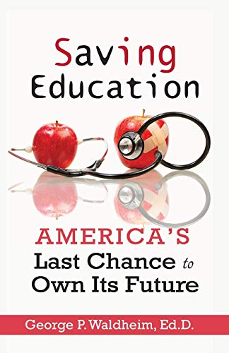 9780997431070: Saving Education: America's Last Chance to Own Its Future