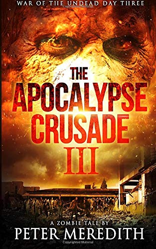 The Apocalypse Crusade 3: War of the Undead Day 3 (Volume 3): Peter Meredith